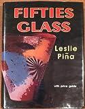 Fifties Glass, Leslie A. Pina, 0887405487