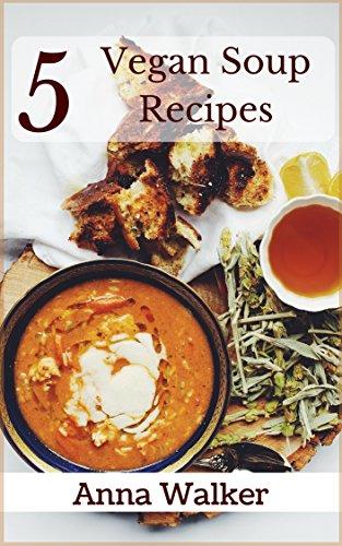 5 Vegan Soup Recipes: Easy vegan soups to keep you warm all winter long. (5 Vegan Recipes)