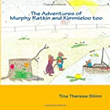 The Adventures of Murphy Ratkin and Kimmieloo Too, Mrs. Tina Theresa Shinn, 1470094029