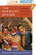 #10: The Paraguay Reader: History, Culture, Politics (The Latin America Readers)