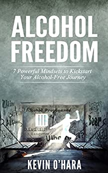 Alcohol Freedom: 7 Powerful Mindsets to Kickstart Your Alcohol-Free Journey! by [O'Hara, Kevin]