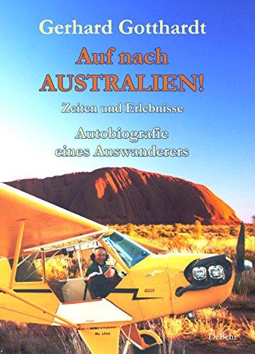 Auf nach Australien! - Zeiten und Erlebnisse - Autobiografie eines Auswanderers (German Edition)