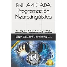 PNL APLICADA - Programación Neurolingüística: El Arte Magistral de la Excelencia Personal, Metodologías Modernas, Técnicas y Estrategias Efectivas de ... Hipnosis - Volumen 1 de 3) (Spanish Edition)