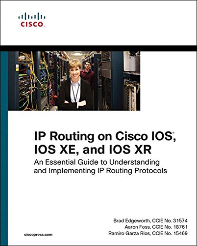 IP Routing on Cisco IOS, IOS XE, and IOS XR: An Essential Guide to Understanding and Implementing IP Routing Protocols (Networking -