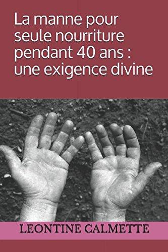La manne pour seule nourriture pendant 40 ans : une exigence divine  [CALMETTE, LEONTINE] (Tapa Blanda)