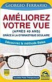 Améliorez votre vue (après 40 ans) grâce à la gymnastique oculaire: Découvrez la méthode Bates.