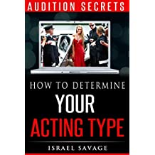 Audition Secrets: How to Determine Your Acting Type, Impress Casting Agents and Book More TV, Film and Theater Jobs (Acting, Acting for the Camera, Acting ... Film, Meisner, Auditioning, Acting Agent)