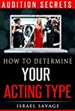 Audition Secrets: How to Determine Your Acting Type, Impress Casting Agents and Book More TV, Film and Theater Jobs (Acting, Acting for the Camera, Acting … Film, Meisner, Auditioning, Acting Agent)