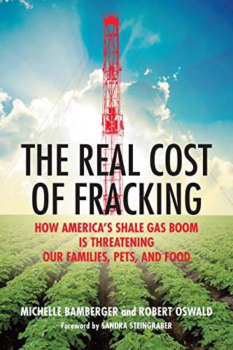 The Real Cost of Fracking: How America's Shale Gas Boom Is Threatening Our Families, Pets, and - Real Cost