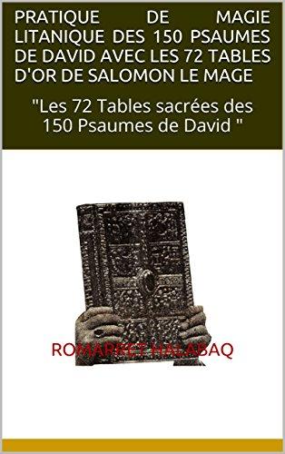 PRATIQUE DE MAGIE LITANIQUE DES 150 PSAUMES DE DAVID AVEC LES 72 TABLES D'OR DE SALOMON LE MAGE
