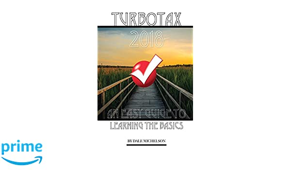 Turbotax 2018: Learning the Basics: Amazon.es: Dale Michelson: Libros en idiomas extranjeros