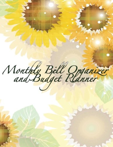 Monthly Bill Organizer & Budget Tracker: Beautiful Blooming Sunflowers Extra Large 8.5 x 11 Budget Book (Smart Budget Books) (Volume 1)