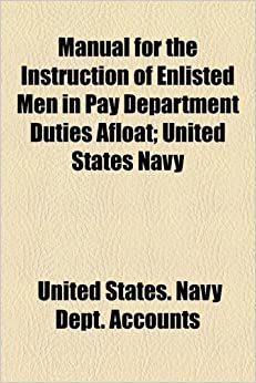 Manual for the Instruction of Enlisted Men in Pay Department Duties Afloat: United States Navy