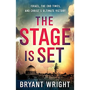 The Stage Is Set: Israel, the End Times, and Christ's Ultimate Victory