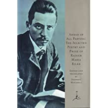 Ahead of All Parting: The Selected Poetry and Prose of Rainer Maria Rilke