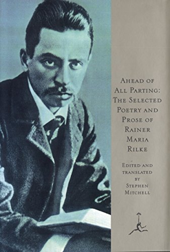 Ahead of All Parting: The Selected Poetry and Prose of Rainer Maria Rilke (Modern Library) (English & German Edition) (English and German Edition)
