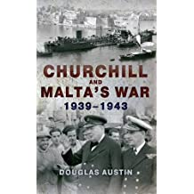 Churchill and Malta's War 1939-1943