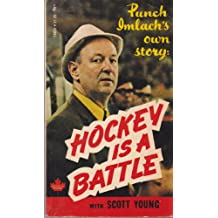 Punch Imlach's Own Story: Hockey is a Battle.