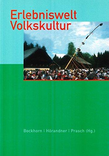 Erlebniswelt Volkskultur: Referate der Österreichischen Volkskundetagung 2001 in Spittal /Drau (Buchreihe der