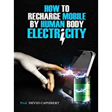 How to Recharge Mobile by Human Body Electricity: Get your own body to recharge mobile