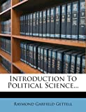 Introduction to Political Science..., Raymond Garfield Gettell, 1272495027