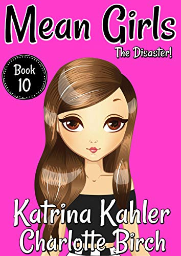 Mean Girls Book 10 Disaster Books For Girls Aged 9 12 Kindle