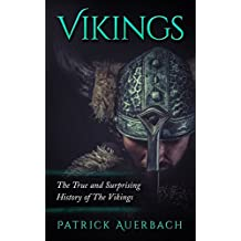 Vikings: The True and Surprising History of The Vikings