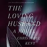 The Loving Husband: A Novel | Christobel Kent