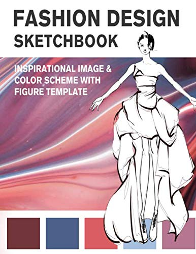 Fashion Design Sketchbook Inspirational Image Color Scheme With Figure Template An Activity Book To Create Your Fashion Style Like A Fashion Designer Fashion Design Activity Derrick Lance 9798670253505 Amazon Com Books
