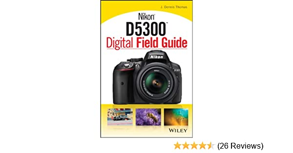 Nikon d5300 digital field guide kindle edition by j dennis thomas nikon d5300 digital field guide kindle edition by j dennis thomas arts photography kindle ebooks amazon fandeluxe Images