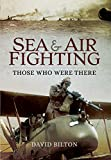 img - for Sea and Air Fighting: Those Who Were There book / textbook / text book