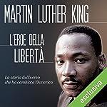 Martin Luther King: L'eroe della libertà | Erica Bernini