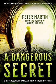 A Dangerous Secret (A Psychological Thriller with a Shocking Twist) by [Martin, Peter]
