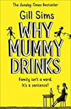 Why Mummy Drinks: The Sunday Times Number One Bestselling Author