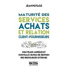 Maturité des services achats et relation client-fournisseurs: Nouveaux modèles et nouveaux outils de gestion des ressources externes (French Edition)
