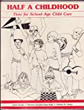 Half a Childhood : Time for School-Age Child Care, Bender, Judith and Schuyler-Haas, Barbara, 0917505018