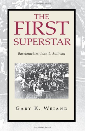 The First Superstar: Bareknuckles: John L. Sullivan