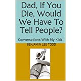 Dad, If You Die, Would We Have To Tell People?: Conversations With My Kids