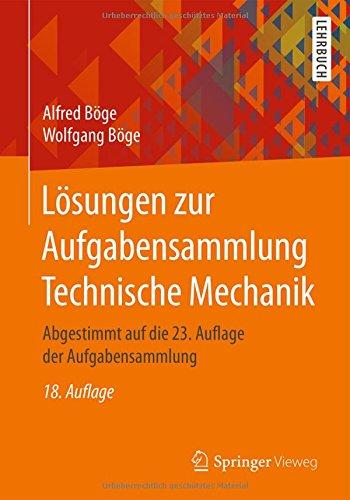 Lösungen zur Aufgabensammlung Technische Mechanik: Abgestimmt auf die 23. Auflage der Aufgabensammlung Taschenbuch – 16. August 2016 Alfred Böge Wolfgang Böge Gert Böge Wolfgang Weißbach