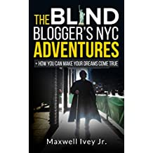 The Blind Blogger's NYC Adventures: + How You Can Make YOUR Dreams Come True