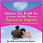 How to Fall in Love with Your Spouse Again: Marriage Help Vol. 1: Starting to Drift Apart | Natalie Taylor,William Taylor
