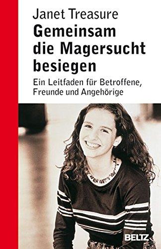 Gemeinsam die Magersucht besiegen: Ein Leitfaden für Betroffene, Freunde und  Angehörige (Ratgeber)