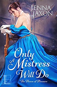 Only a Mistress Will Do (The House of Pleasure) by [Jaxon, Jenna]