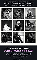It's Now My Time: Coffee, Poetry & The Past (A Memoir In Short Stories & Poetry)