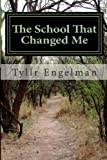 The School That Changed Me, Tyllr Engelman, 1495230546