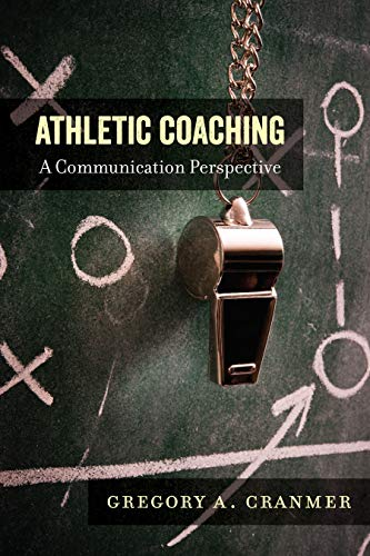 Athletic Coaching: A Communication Perspective (Communication, Sport, and Society)