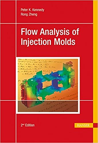 Flow Analysis of Injection Molds 2E: Peter Kennedy: 9781569905128