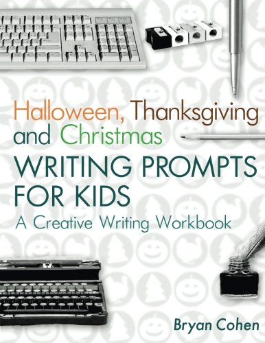 Halloween, Thanksgiving and Christmas Writing Prompts for Kids: A Creative Writing Workbook