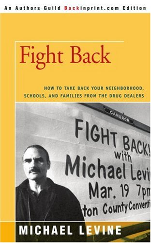 Fight Back: How to Take Back Your Neighborhood, Schools, and Families from the Drug Dealers (Authors Guild Backinprint.com Edition)