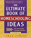 img - for The Ultimate Book of Homeschooling Ideas: 500+ Fun and Creative Learning Activities for Kids Ages 3-12 (Prima Home Learning Library) by Dobson Linda (2002-11-26) Paperback book / textbook / text book